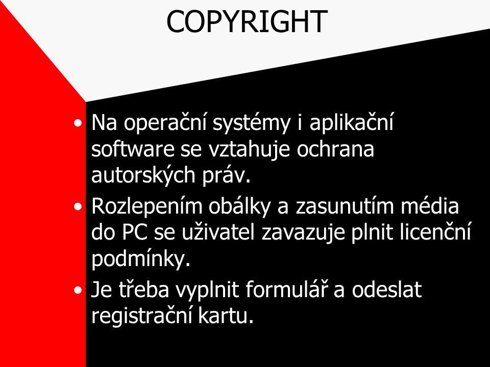 COPYRIGHT Na operační systémy i aplikační software se vztahuje ochrana autorských práv. Rozlepením obálky a zasunutím média do PC se uživatel zavazuje