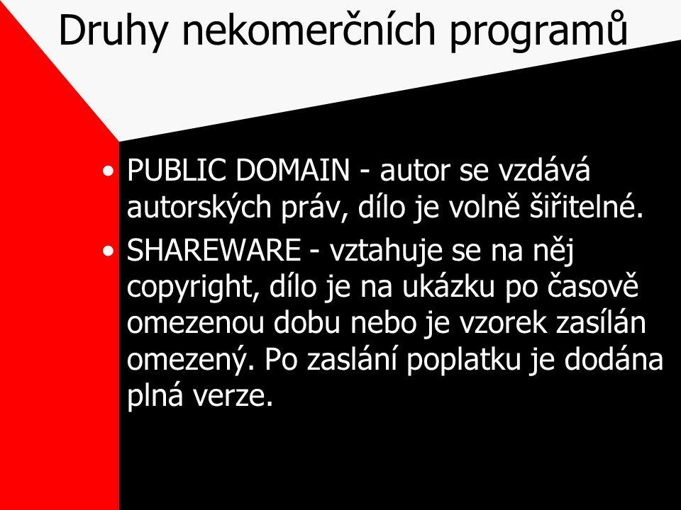Druhy nekomerčních programů PUBLIC DOMAIN - autor se vzdává autorských práv, dílo je volně šiřitelné. SHAREWARE - vztahuje se na něj copyright, dílo j