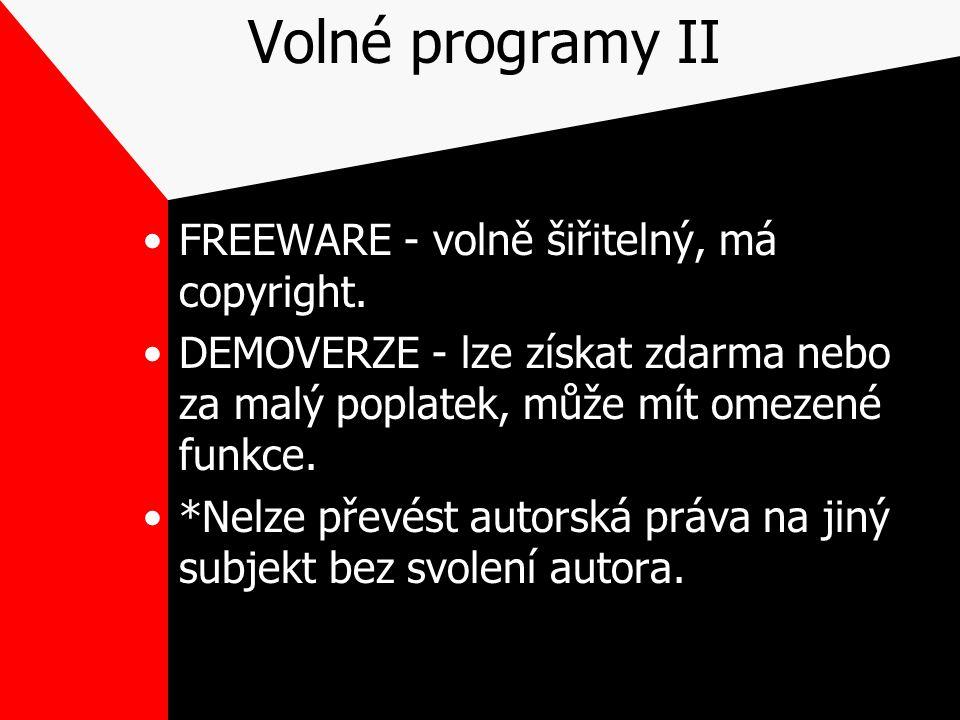 Volné programy II FREEWARE - volně šiřitelný, má copyright. DEMOVERZE - lze získat zdarma nebo za malý poplatek, může mít omezené funkce. *Nelze převé
