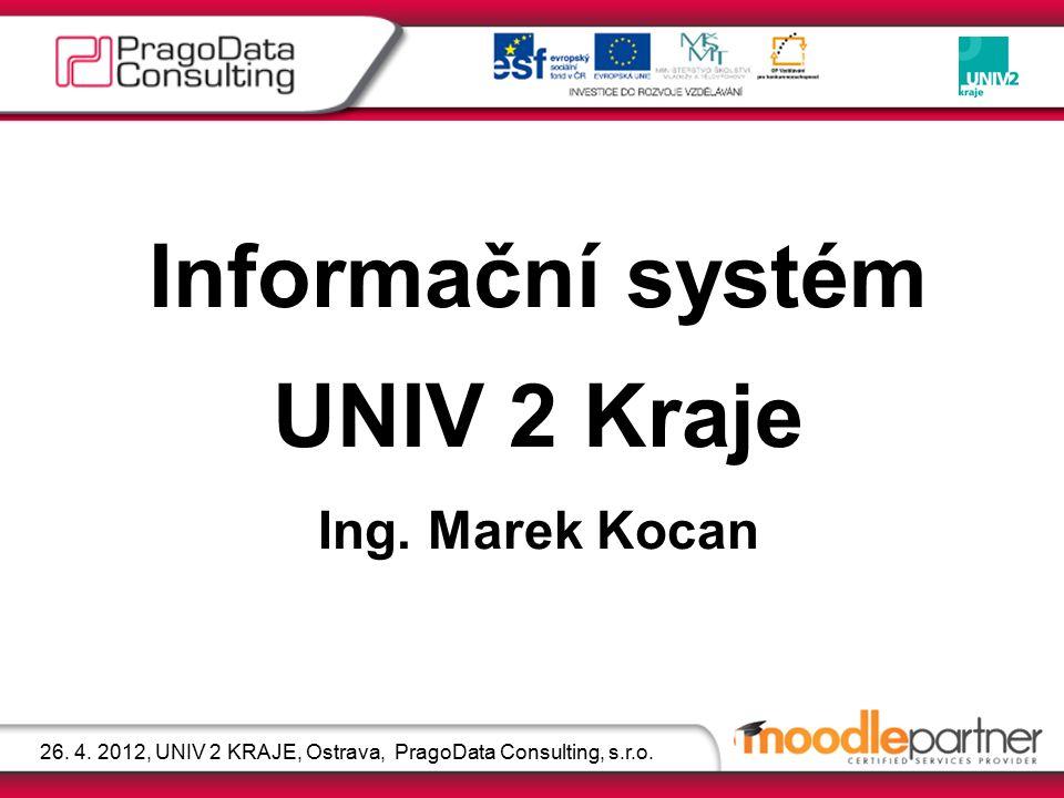 Informační systém UNIV 2 Kraje Ing.Marek Kocan 26.
