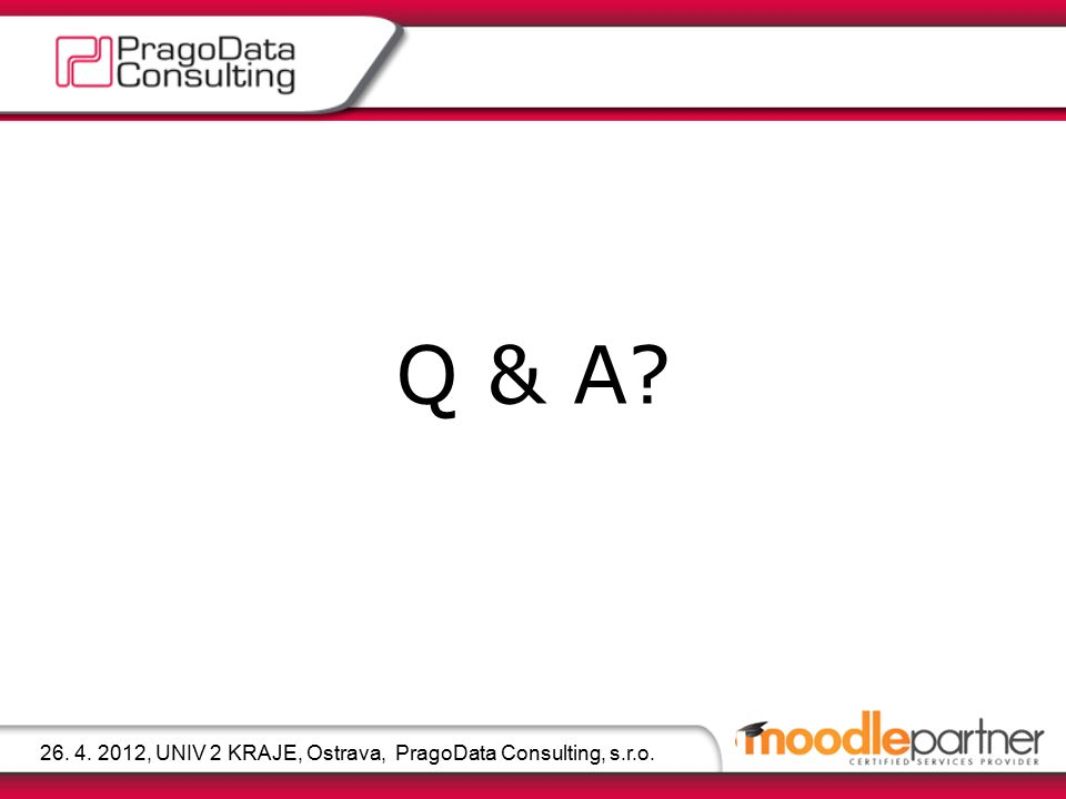 Q & A? 26. 4. 2012, UNIV 2 KRAJE, Ostrava, PragoData Consulting, s.r.o.