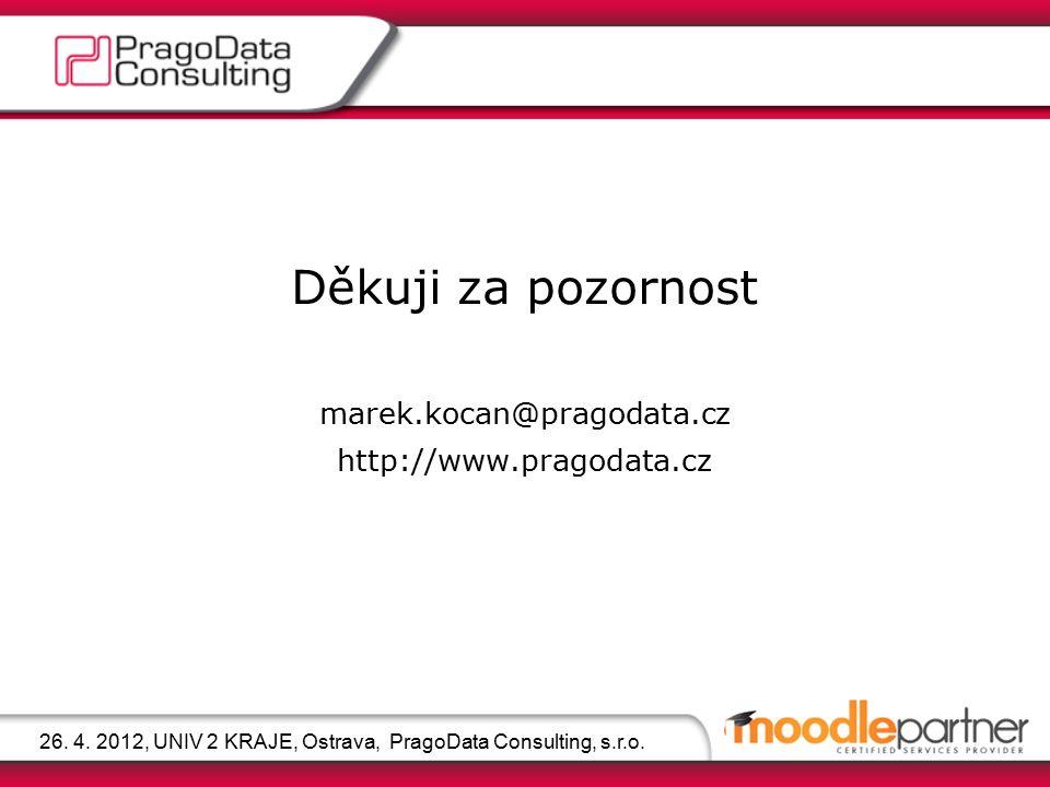 Děkuji za pozornost marek.kocan@pragodata.cz http://www.pragodata.cz 26. 4. 2012, UNIV 2 KRAJE, Ostrava, PragoData Consulting, s.r.o.