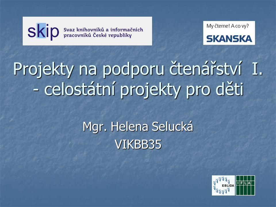 Projekty na podporu čtenářství I. - celostátní projekty pro děti Mgr. Helena Selucká VIKBB35