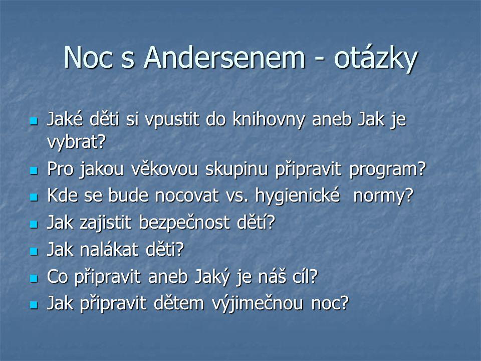 Noc s Andersenem - otázky Jaké děti si vpustit do knihovny aneb Jak je vybrat? Jaké děti si vpustit do knihovny aneb Jak je vybrat? Pro jakou věkovou