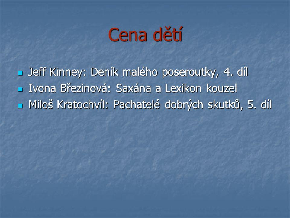 Cena dětí Jeff Kinney: Deník malého poseroutky, 4. díl Jeff Kinney: Deník malého poseroutky, 4. díl Ivona Březinová: Saxána a Lexikon kouzel Ivona Bře
