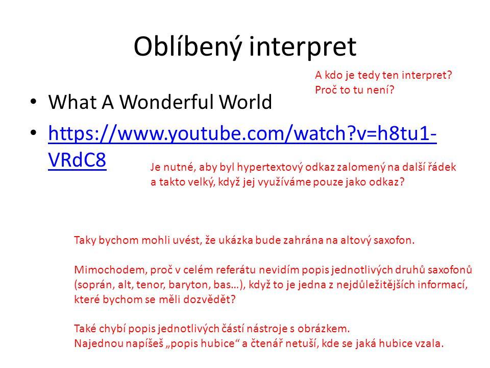 Oblíbený interpret What A Wonderful World https://www.youtube.com/watch?v=h8tu1- VRdC8 https://www.youtube.com/watch?v=h8tu1- VRdC8 A kdo je tedy ten interpret.