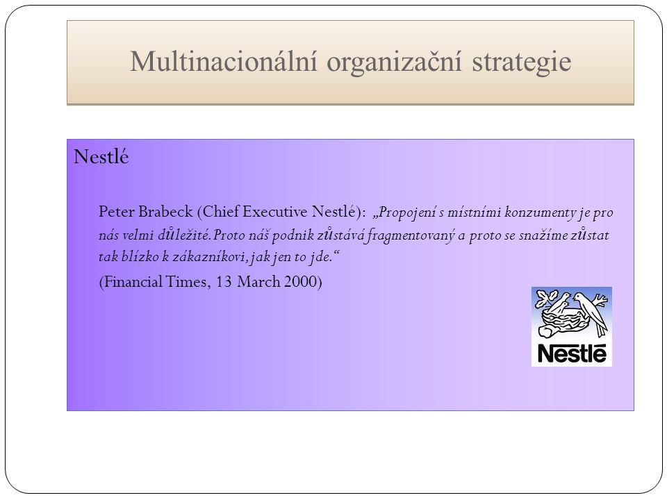 """Multinacionální organizační strategie Nestlé Peter Brabeck (Chief Executive Nestlé): """"Propojení s místními konzumenty je pro nás velmi d ů ležité."""