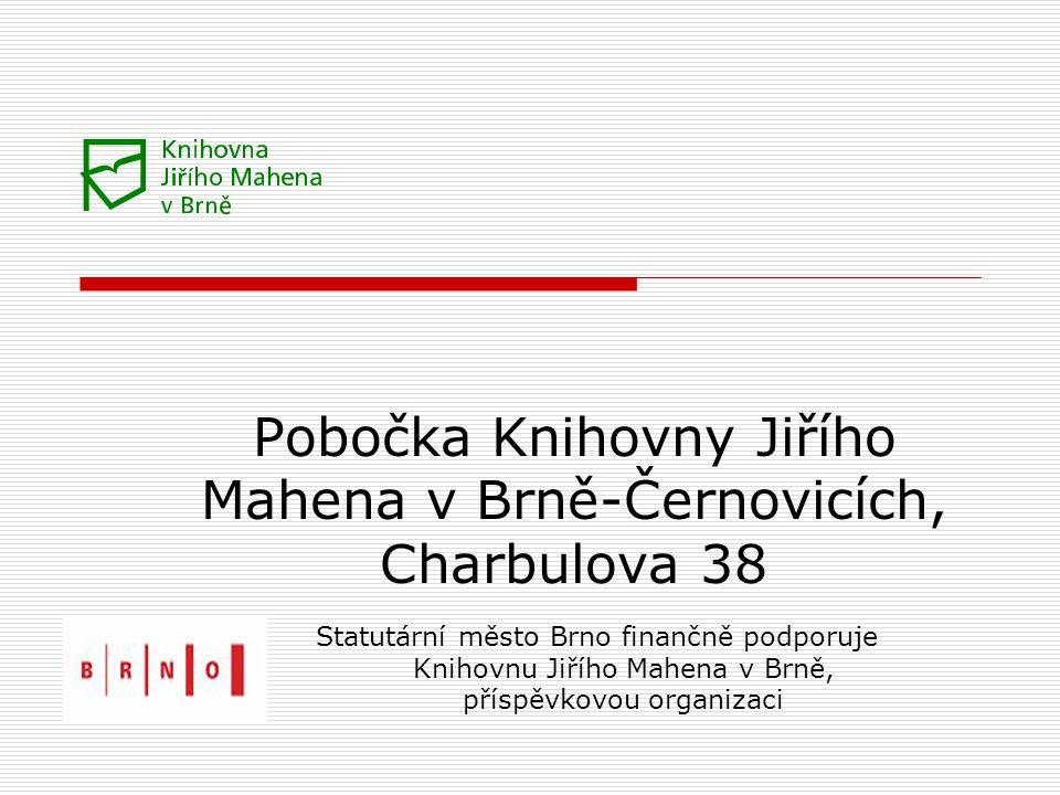 Pobočka Knihovny Jiřího Mahena v Brně-Černovicích, Charbulova 38 Statutární město Brno finančně podporuje Knihovnu Jiřího Mahena v Brně, příspěvkovou organizaci