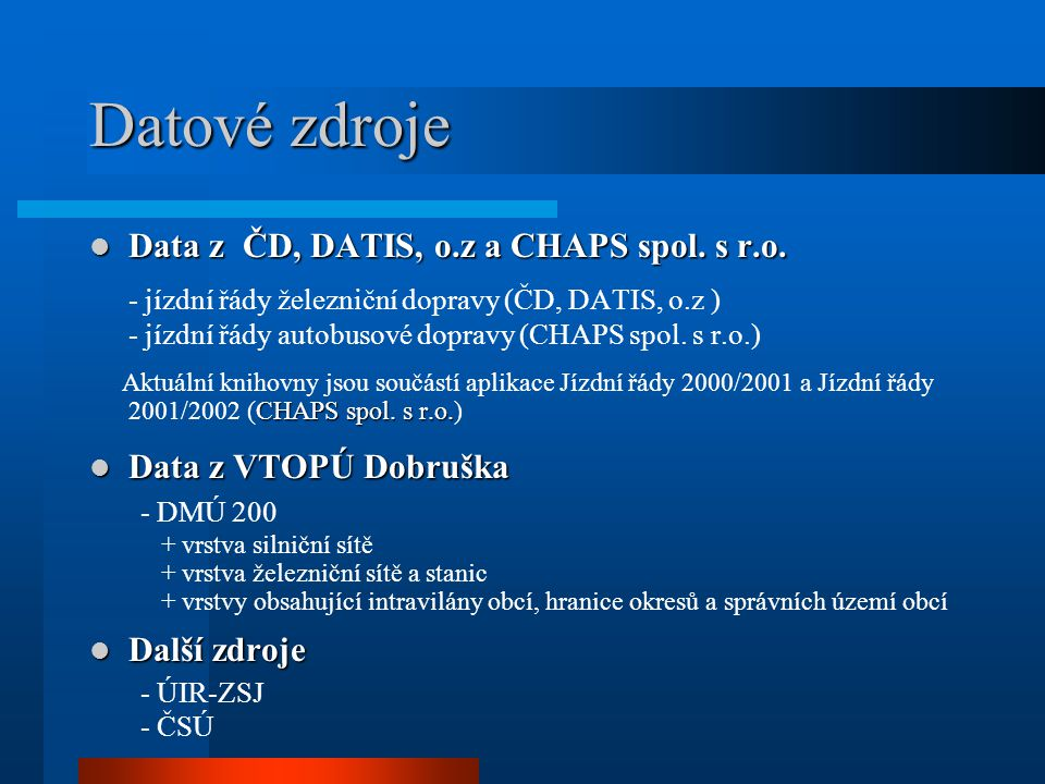 Datové zdroje Data z ČD, DATIS, o.z a CHAPS spol. s r.o. Data z ČD, DATIS, o.z a CHAPS spol. s r.o. - jízdní řády železniční dopravy (ČD, DATIS, o.z )