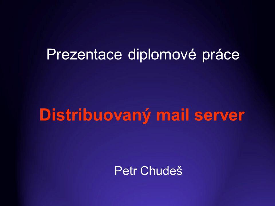 Distribuovaný mail server Prezentace diplomové práce Petr Chudeš