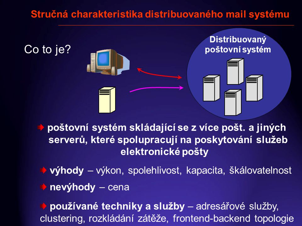Stručná charakteristika distribuovaného mail systému Co to je? poštovní systém skládající se z více pošt. a jiných serverů, které spolupracují na posk