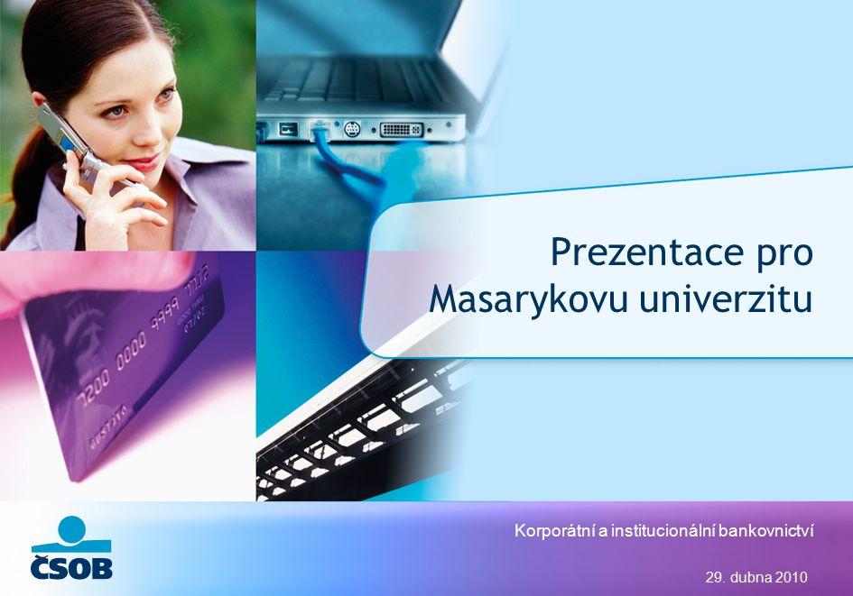 Korporátní a institucionální bankovnictví 29. dubna 2010 Prezentace pro Masarykovu univerzitu