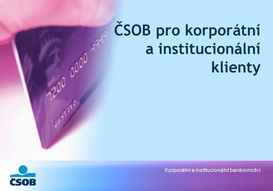 Korporátní a institucionální bankovnictví ČSOB pro korporátní a institucionální klienty
