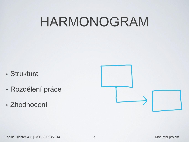 Tobiáš Richter 4.B | SSPS 2013/2014Maturitní projekt 4 HARMONOGRAM Struktura Rozdělení práce Zhodnocení 4