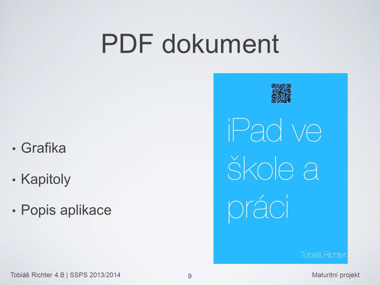 Tobiáš Richter 4.B | SSPS 2013/2014Maturitní projekt 9 PDF dokument Grafika Kapitoly Popis aplikace