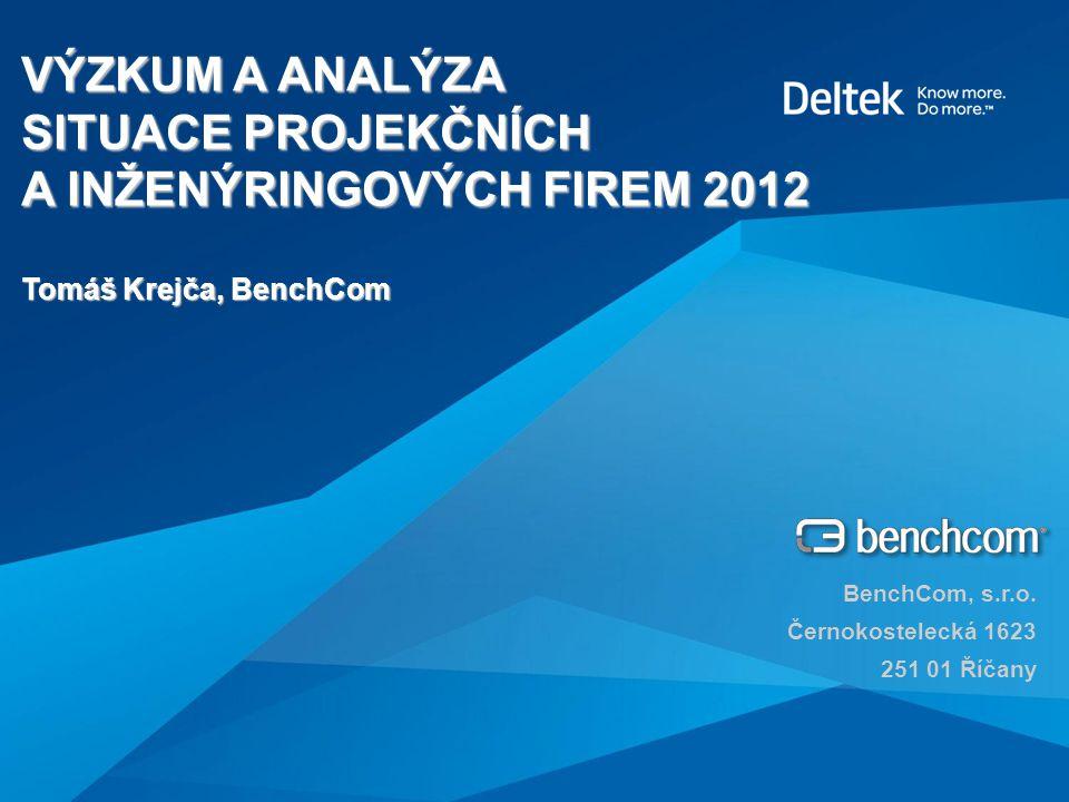 VÝZKUM A ANALÝZA SITUACE PROJEKČNÍCH A INŽENÝRINGOVÝCH FIREM 2012 Tomáš Krejča, BenchCom BenchCom, s.r.o.
