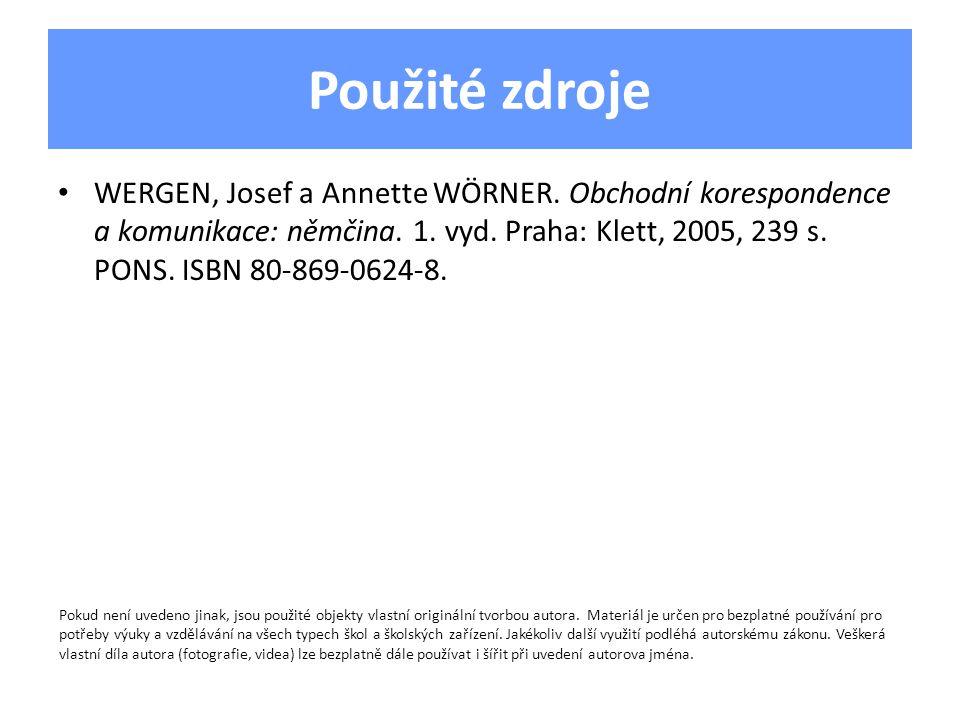 Použité zdroje WERGEN, Josef a Annette WÖRNER. Obchodní korespondence a komunikace: němčina.