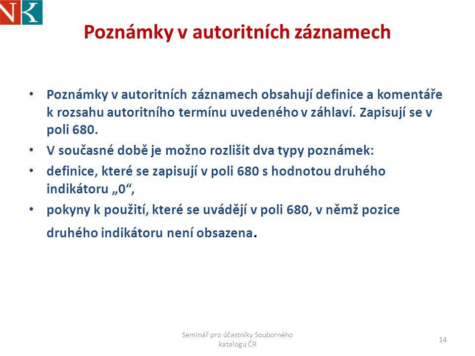 Poznámky v autoritních záznamech Poznámky v autoritních záznamech obsahují definice a komentáře k rozsahu autoritního termínu uvedeného v záhlaví.