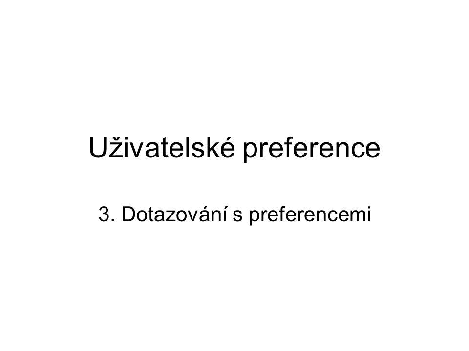 Uživatelské preference 3. Dotazování s preferencemi