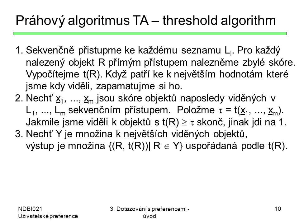NDBI021 Uživatelské preference 3. Dotazování s preferencemi - úvod 10 Práhový algoritmus TA – threshold algorithm 1. Sekvenčně přistupme ke každému se