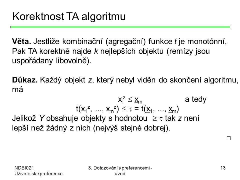 NDBI021 Uživatelské preference 3. Dotazování s preferencemi - úvod 13 Korektnost TA algoritmu Věta. Jestliže kombinační (agregační) funkce t je monotó