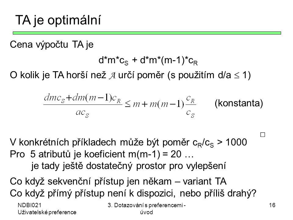 NDBI021 Uživatelské preference 3. Dotazování s preferencemi - úvod 16 TA je optimální Cena výpočtu TA je d*m*c S + d*m*(m-1)*c R O kolik je TA horší n