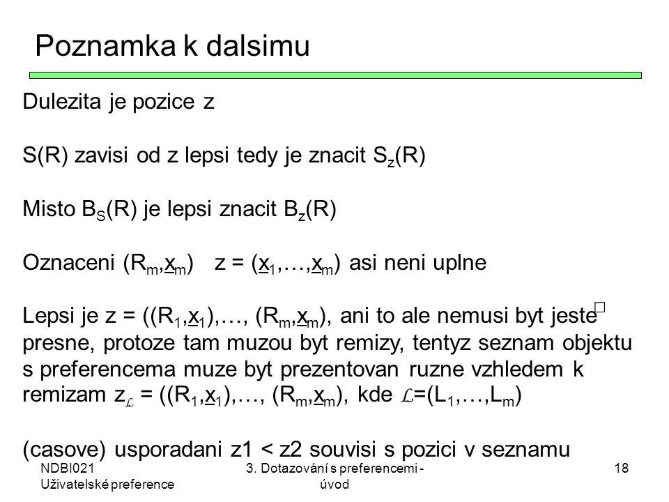 NDBI021 Uživatelské preference 3. Dotazování s preferencemi - úvod 18 Poznamka k dalsimu Dulezita je pozice z S(R) zavisi od z lepsi tedy je znacit S