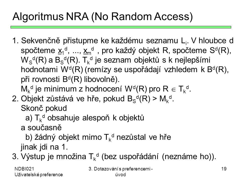 NDBI021 Uživatelské preference 3. Dotazování s preferencemi - úvod 19 Algoritmus NRA (No Random Access) 1.Sekvenčně přistupme ke každému seznamu L i.