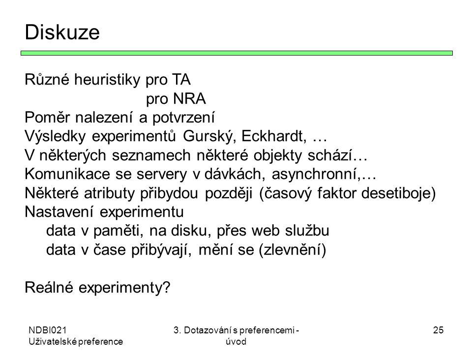 NDBI021 Uživatelské preference 3. Dotazování s preferencemi - úvod 25 Diskuze Různé heuristiky pro TA pro NRA Poměr nalezení a potvrzení Výsledky expe