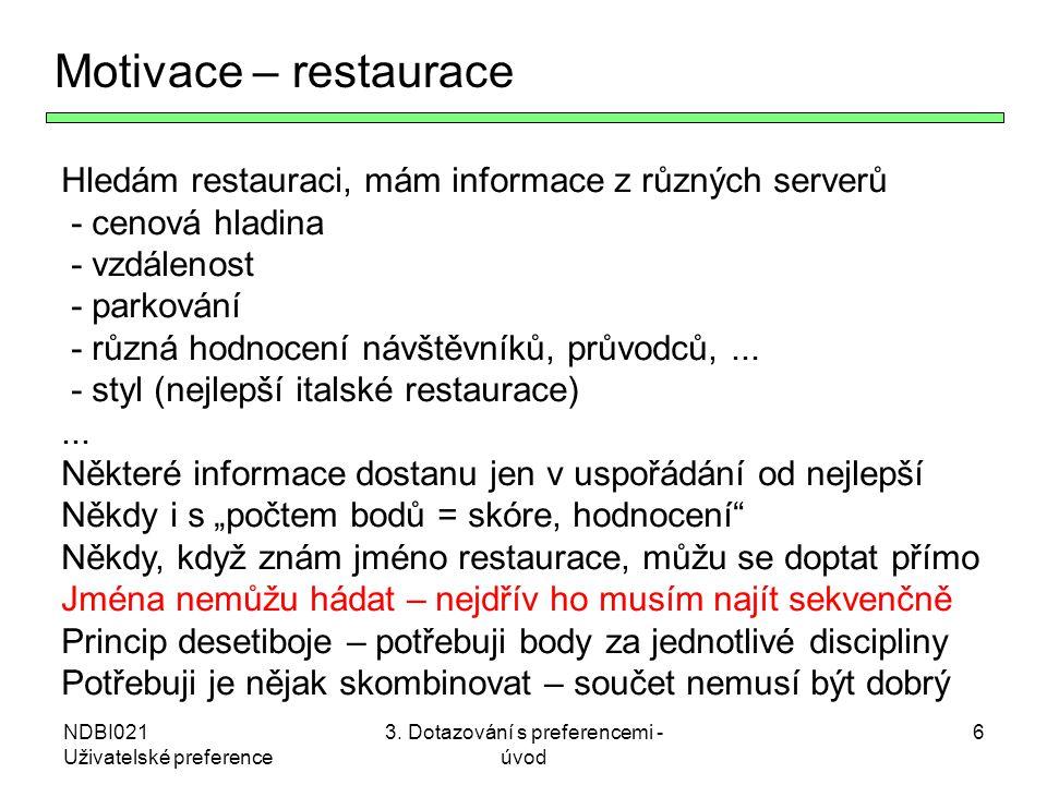 NDBI021 Uživatelské preference 3. Dotazování s preferencemi - úvod 6 Motivace – restaurace Hledám restauraci, mám informace z různých serverů - cenová