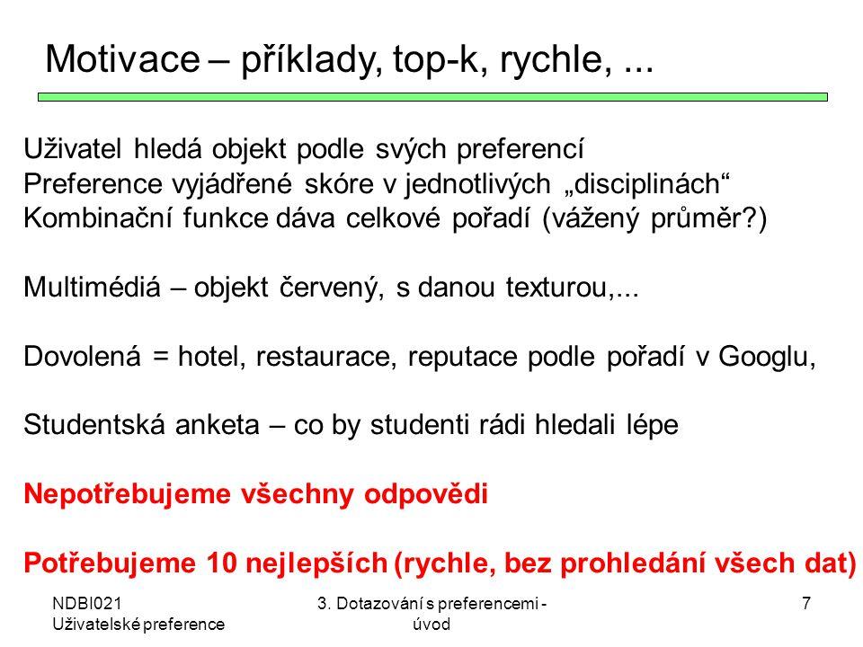 NDBI021 Uživatelské preference 3. Dotazování s preferencemi - úvod 7 Motivace – příklady, top-k, rychle,... Uživatel hledá objekt podle svých preferen
