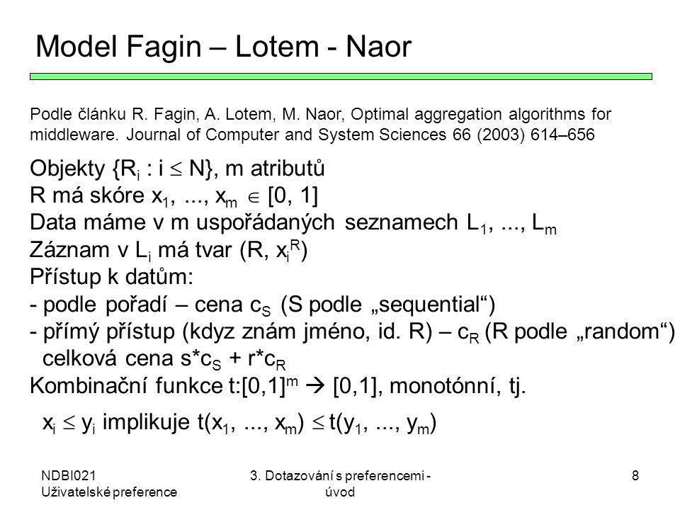 NDBI021 Uživatelské preference 3. Dotazování s preferencemi - úvod 8 Model Fagin – Lotem - Naor Podle článku R. Fagin, A. Lotem, M. Naor, Optimal aggr