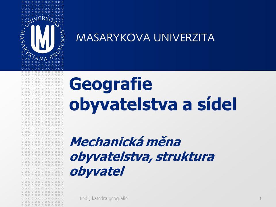 PedF, katedra geografie1 Geografie obyvatelstva a sídel Mechanická měna obyvatelstva, struktura obyvatel