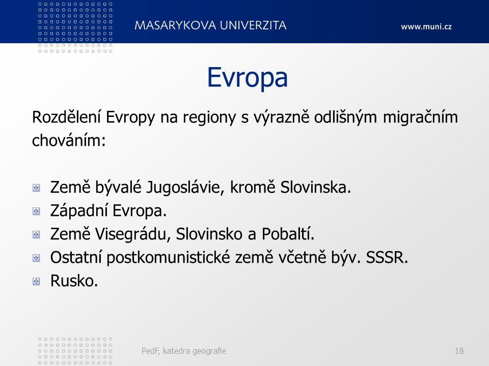 PedF, katedra geografie18 Evropa Rozdělení Evropy na regiony s výrazně odlišným migračním chováním: Země bývalé Jugoslávie, kromě Slovinska. Západní E