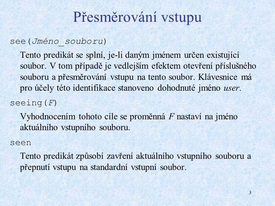 3 Přesměrování vstupu see(Jméno_souboru) Tento predikát se splní, je-li daným jménem určen existující soubor.