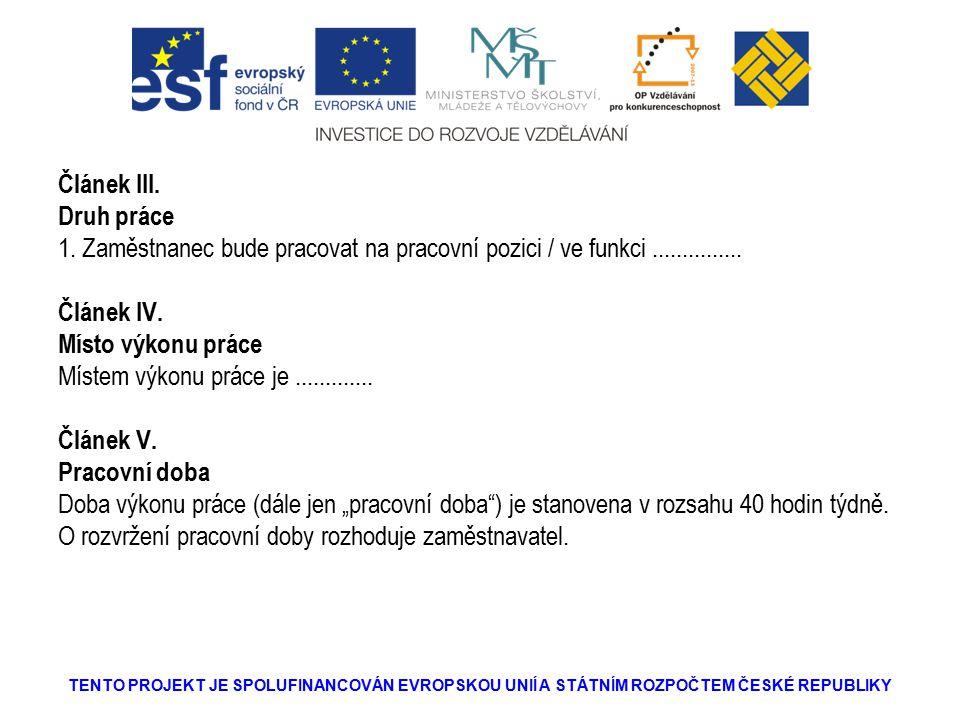 Článek III. Druh práce 1. Zaměstnanec bude pracovat na pracovní pozici / ve funkci...............