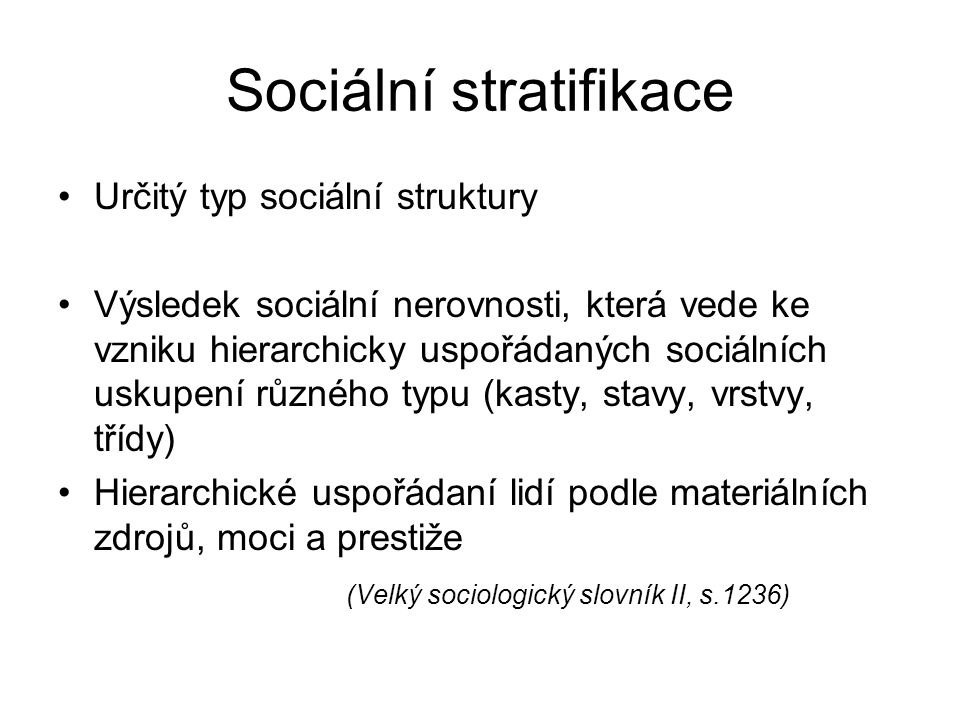 Sociální mobilita Možnost jednotlivců / skupin měnit svůj sociální status uvnitř daného sociálního systému (Velký sociologický slovník I, s.638) Horizontální – vertikální Intergenerační – intragenerační Společnosti uzavřené - otevřené