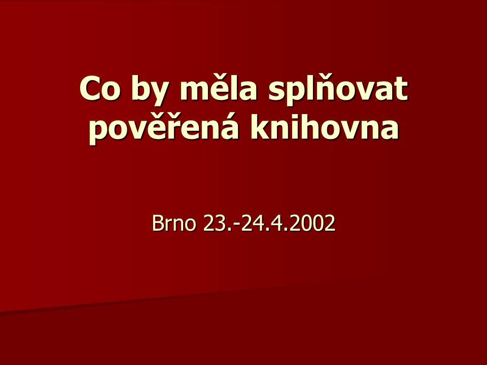Co by měla splňovat pověřená knihovna Brno 23.-24.4.2002