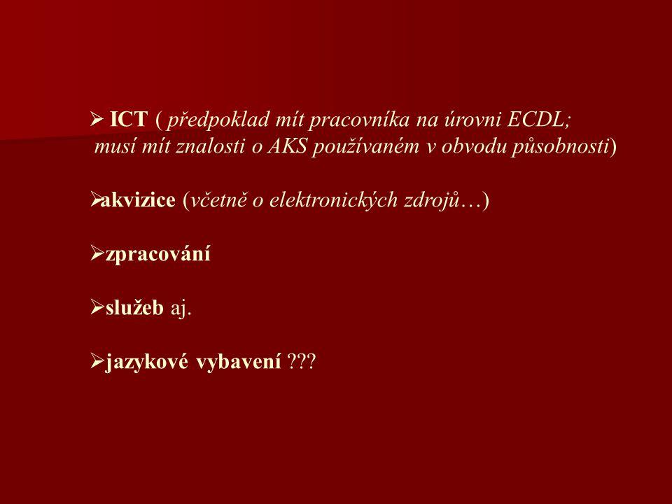  ICT ( předpoklad mít pracovníka na úrovni ECDL; musí mít znalosti o AKS používaném v obvodu působnosti)  akvizice (včetně o elektronických zdrojů…)  zpracování  služeb aj.