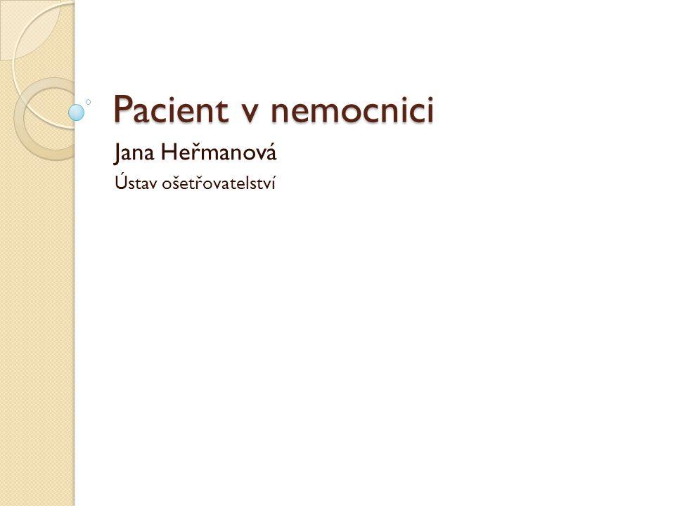 Pacient v nemocnici Jana Heřmanová Ústav ošetřovatelství