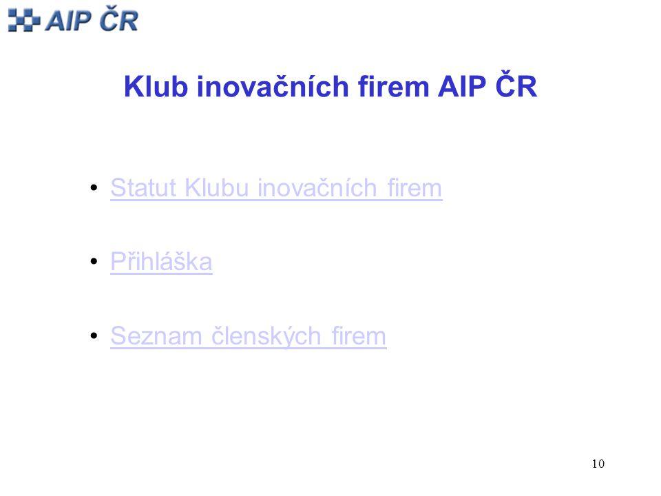 10 Klub inovačních firem AIP ČR Statut Klubu inovačních firem Přihláška Seznam členských firem