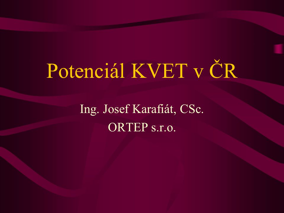 Potenciál KVET v ČR Ing. Josef Karafiát, CSc. ORTEP s.r.o.