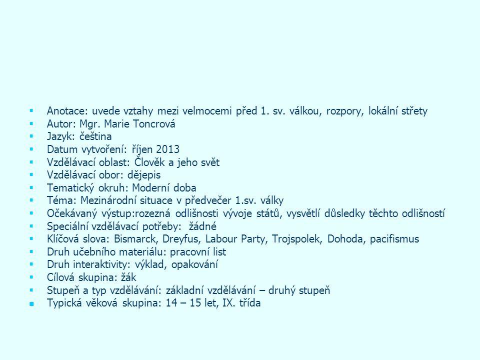   Anotace: uvede vztahy mezi velmocemi před 1. sv. válkou, rozpory, lokální střety   Autor: Mgr. Marie Toncrová   Jazyk: čeština   Datum vytvo