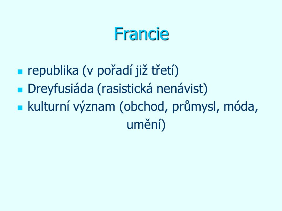 Francie republika (v pořadí již třetí) Dreyfusiáda (rasistická nenávist) kulturní význam (obchod, průmysl, móda, umění)