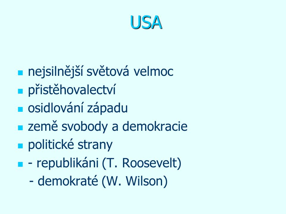 USA nejsilnější světová velmoc přistěhovalectví osidlování západu země svobody a demokracie politické strany - republikáni (T. Roosevelt) - demokraté