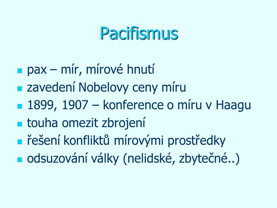 Pacifismus pax – mír, mírové hnutí zavedení Nobelovy ceny míru 1899, 1907 – konference o míru v Haagu touha omezit zbrojení řešení konfliktů mírovými