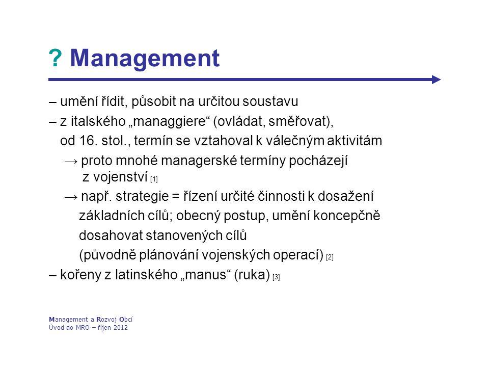 """Management – umění řídit, působit na určitou soustavu – z italského """"managgiere (ovládat, směřovat), od 16."""