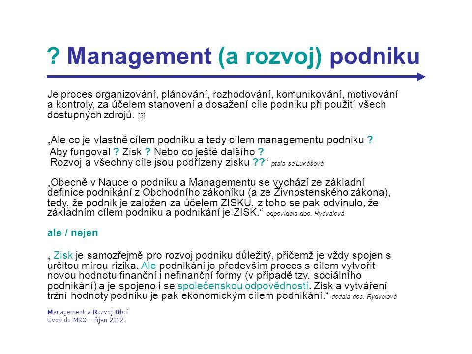 Management (a rozvoj) podniku Je proces organizování, plánování, rozhodování, komunikování, motivování a kontroly, za účelem stanovení a dosažení cíle podniku při použití všech dostupných zdrojů.