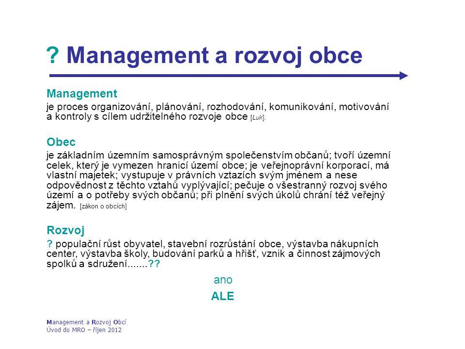 Management a rozvoj obce Management je proces organizování, plánování, rozhodování, komunikování, motivování a kontroly s cílem udržitelného rozvoje obce [Luk].