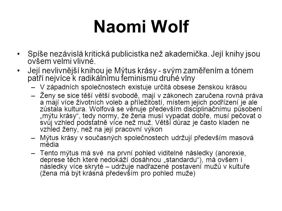 Naomi Wolf Spíše nezávislá kritická publicistka než akademička. Její knihy jsou ovšem velmi vlivné. Její nevlivnější knihou je Mýtus krásy - svým zamě
